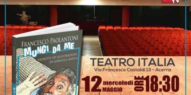 Francesco Paolantoni al TEATRO ITALIA di Acerra per il firmacopie 'MUNGI DA ME'